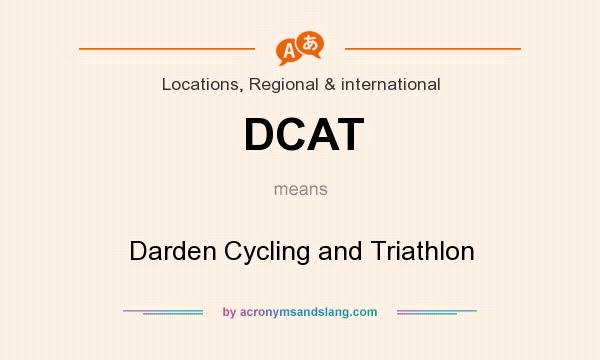What does DCAT mean? It stands for Darden Cycling and Triathlon