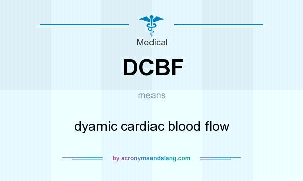 What does DCBF mean? It stands for dyamic cardiac blood flow