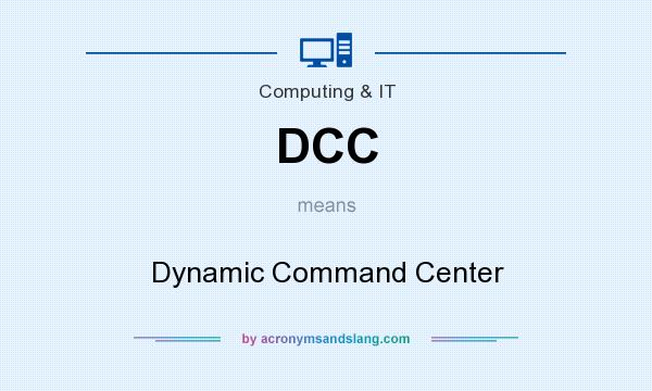 What does DCC mean? It stands for Dynamic Command Center
