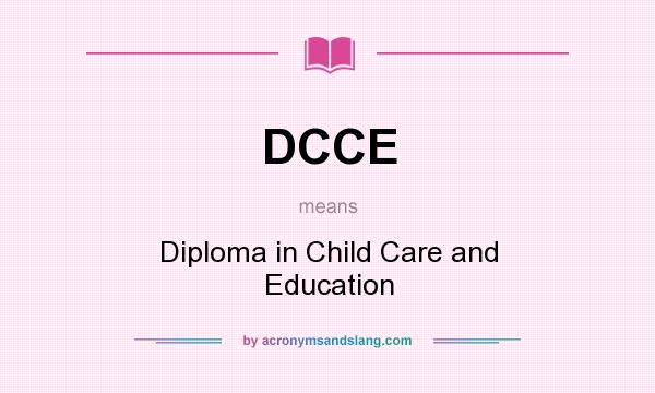 What does DCCE mean? It stands for Diploma in Child Care and Education