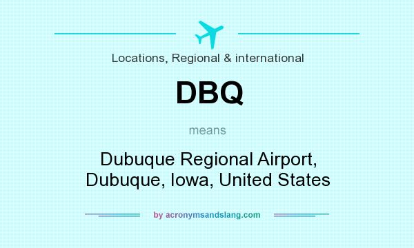 What does DBQ mean? It stands for Dubuque Regional Airport, Dubuque, Iowa, United States