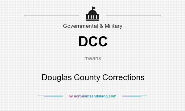 What does DCC mean? It stands for Douglas County Corrections