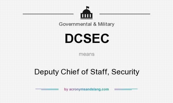 What does DCSEC mean? It stands for Deputy Chief of Staff, Security
