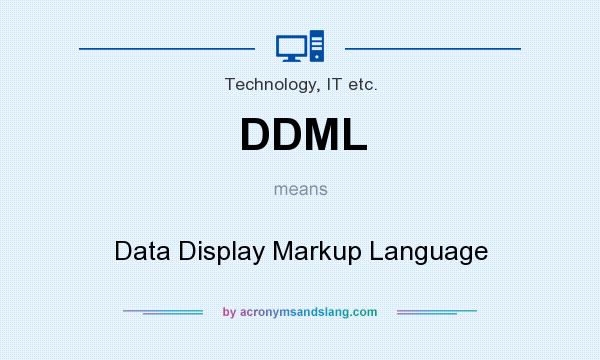 What does DDML mean? It stands for Data Display Markup Language