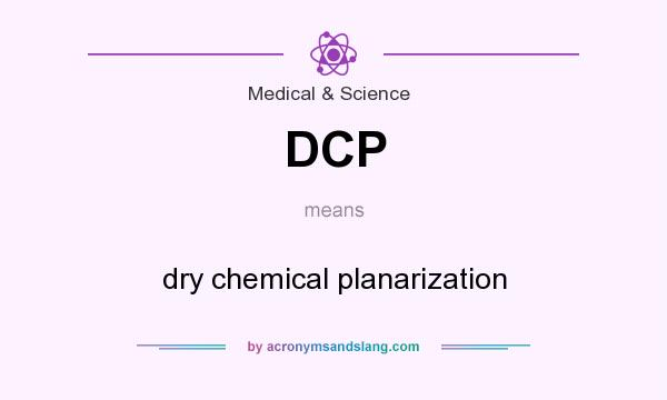 What does DCP mean? It stands for dry chemical planarization