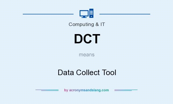 What does DCT mean? It stands for Data Collect Tool
