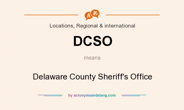 What does DCSO mean? It stands for Delaware County Sheriff`s Office