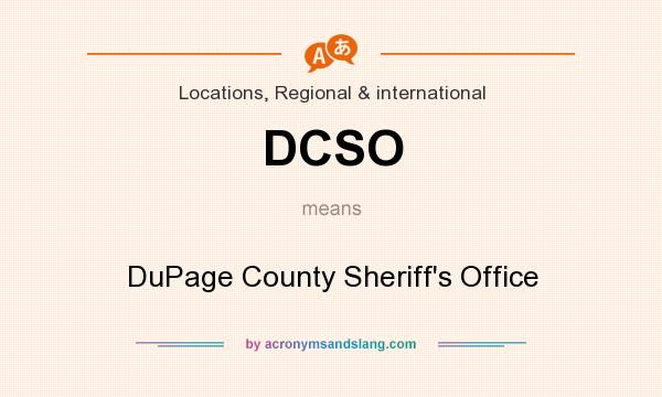 What does DCSO mean? It stands for DuPage County Sheriff`s Office