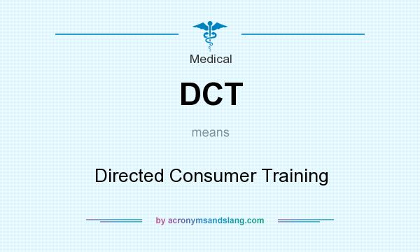 What does DCT mean? It stands for Directed Consumer Training