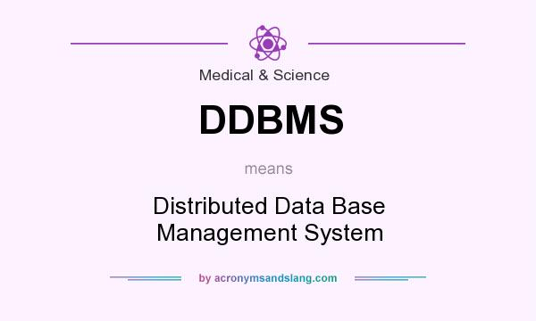 What does DDBMS mean? It stands for Distributed Data Base Management System