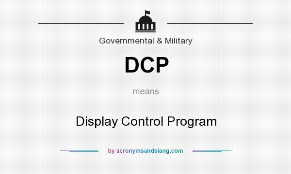 What does DCP mean? It stands for Display Control Program