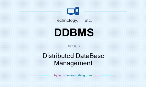 What does DDBMS mean? It stands for Distributed DataBase Management