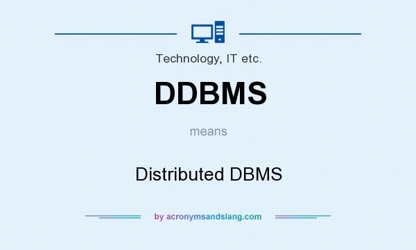 What does DDBMS mean? It stands for Distributed DBMS