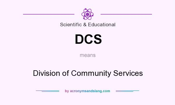 What does DCS mean? It stands for Division of Community Services