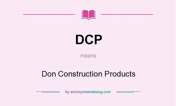 What does DCP mean? It stands for Don Construction Products