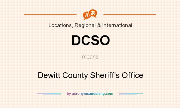 What does DCSO mean? It stands for Dewitt County Sheriff`s Office