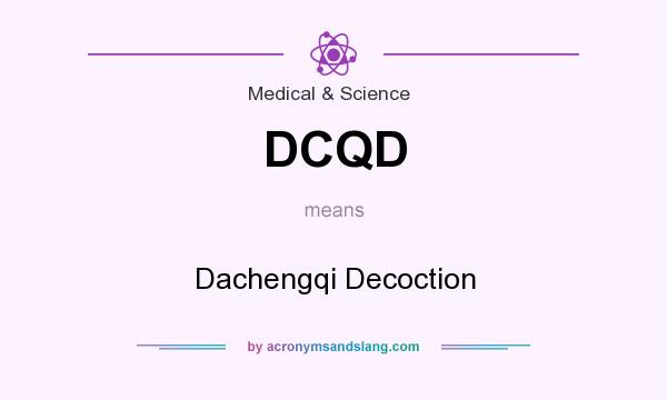 What does DCQD mean? It stands for Dachengqi Decoction