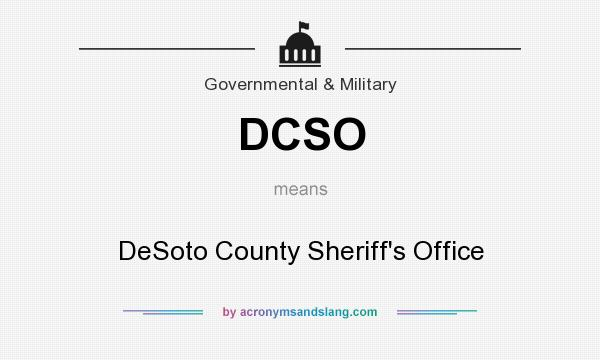 What does DCSO mean? It stands for DeSoto County Sheriff`s Office