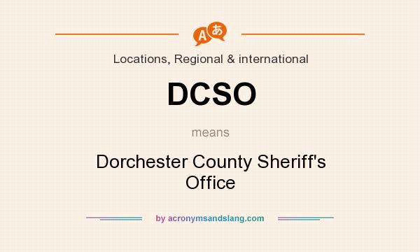 What does DCSO mean? It stands for Dorchester County Sheriff`s Office