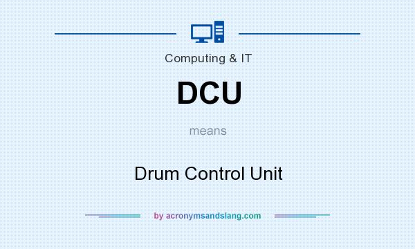What does DCU mean? It stands for Drum Control Unit