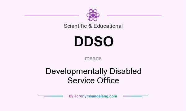 What does DDSO mean? It stands for Developmentally Disabled Service Office