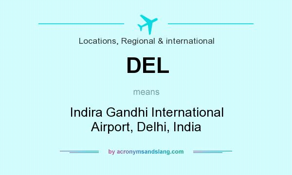 What does DEL mean? It stands for Indira Gandhi International Airport, Delhi, India