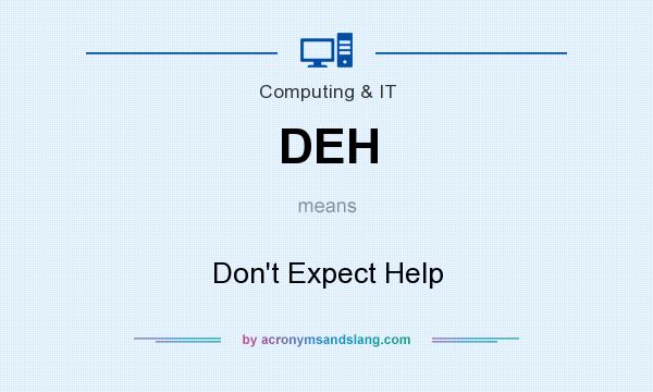 What does DEH mean? It stands for Don`t Expect Help
