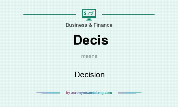What does Decis mean? It stands for Decision
