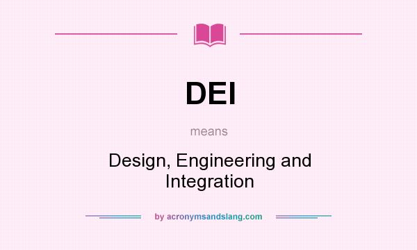 What does DEI mean? It stands for Design, Engineering and Integration