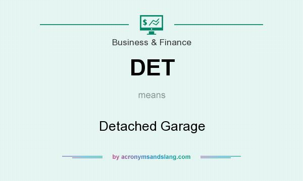 What does DET mean? It stands for Detached Garage