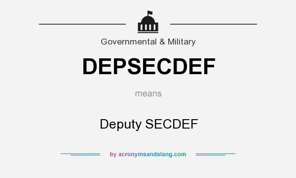 What does DEPSECDEF mean? It stands for Deputy SECDEF