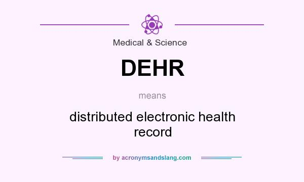 What does DEHR mean? It stands for distributed electronic health record