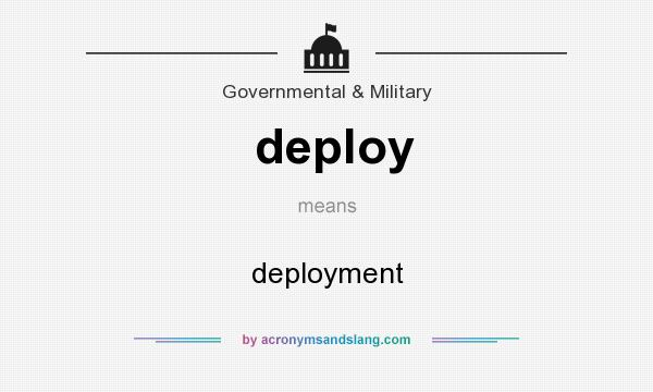 What does deploy mean? It stands for deployment