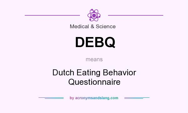 What does DEBQ mean? It stands for Dutch Eating Behavior Questionnaire