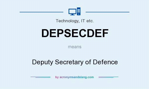 What does DEPSECDEF mean? It stands for Deputy Secretary of Defence