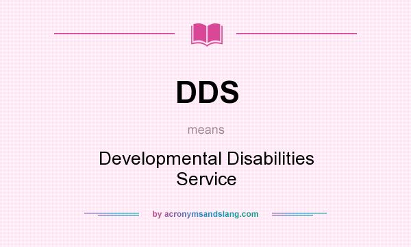 What does DDS mean? It stands for Developmental Disabilities Service