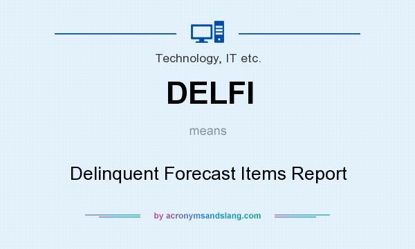 What does DELFI mean? It stands for Delinquent Forecast Items Report