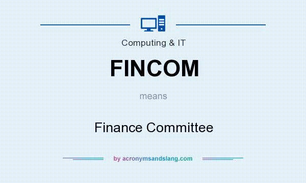 What does FINCOM mean? It stands for Finance Committee