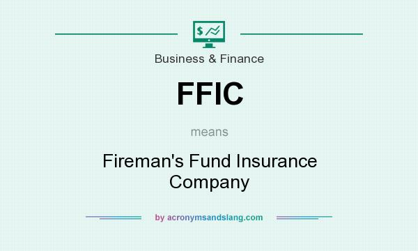 What does FFIC mean? It stands for Fireman`s Fund Insurance Company