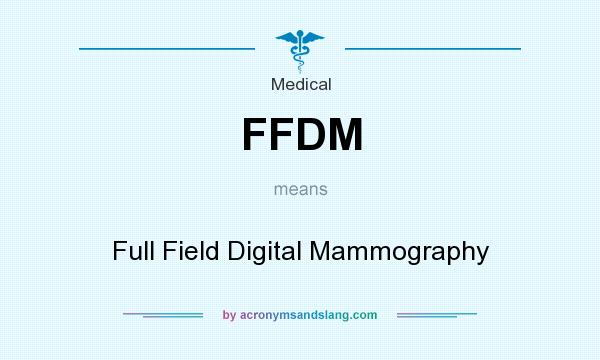 What does FFDM mean? It stands for Full Field Digital Mammography