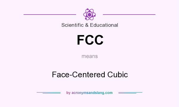 What does FCC mean? It stands for Face-Centered Cubic