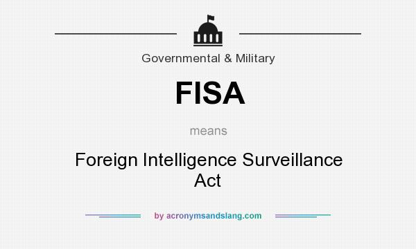 What does FISA mean? It stands for Foreign Intelligence Surveillance Act