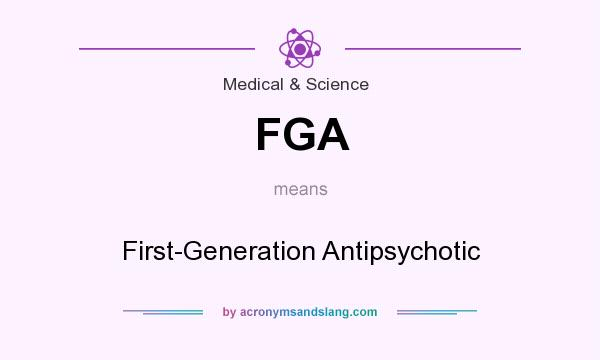 What does FGA mean? It stands for First-Generation Antipsychotic