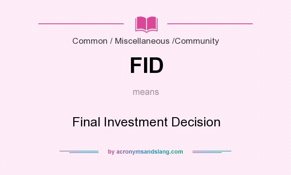 What does FID mean? It stands for Final Investment Decision