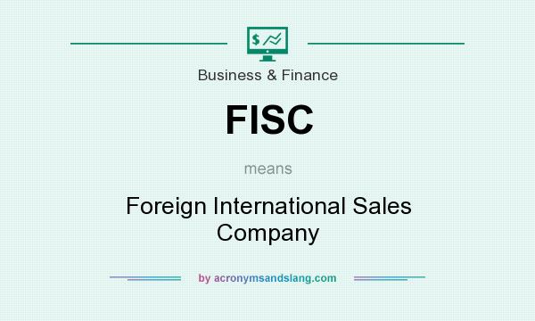 What does FISC mean? It stands for Foreign International Sales Company