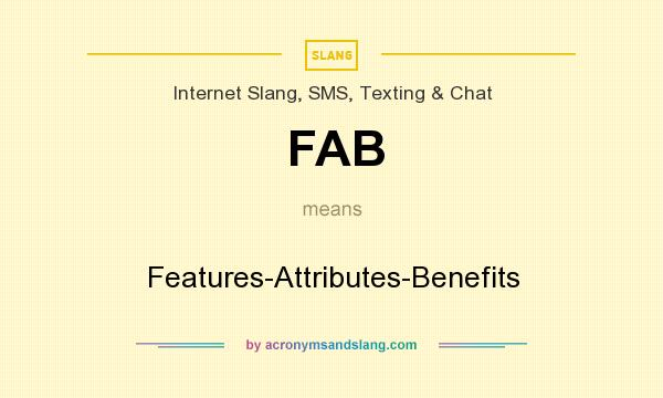 What does FAB mean? It stands for Features-Attributes-Benefits