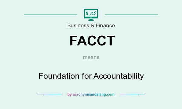 What does FACCT mean? It stands for Foundation for Accountability