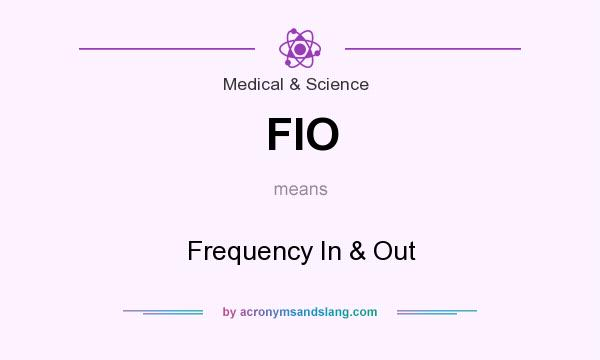 What does FIO mean? It stands for Frequency In & Out