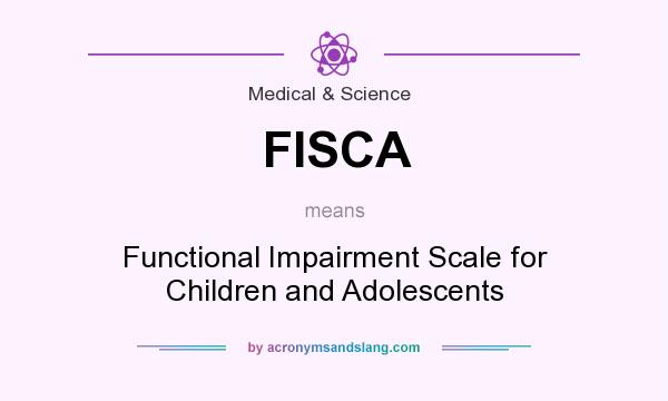 What does FISCA mean? It stands for Functional Impairment Scale for Children and Adolescents