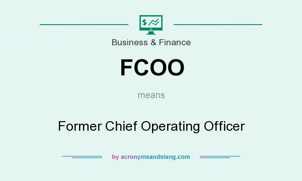 What does FCOO mean? It stands for Former Chief Operating Officer